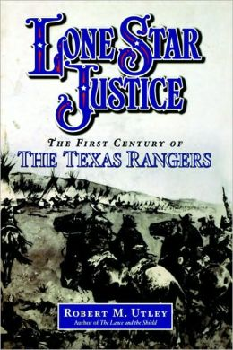 Lone Star Justice : The First Century of the Texas Rangers: The First Century of the Texas Rangers