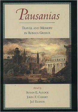 Pausanias : Travel and Memory in Roman Greece: Travel and Memory in Roman Greece