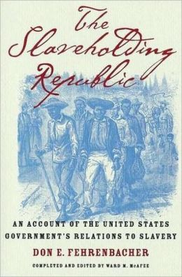 The Slaveholding Republic : an Account of the United States Government's Relations to Slavery: An Account of the United States Government's Relations to Slavery