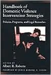 Handbook of Domestic Violence Intervention Strategies: Policies, Programs, and Legal Remedies: Policies, Programs, and Legal Remedies