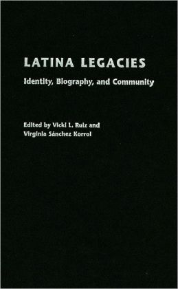Latina Legacies: Identity, Biography, and Community: Identity, Biography, and Community