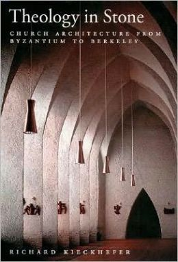 Theology in Stone : Church Architecture from Byzantium to Berkeley: Church Architecture from Byzantium to Berkeley