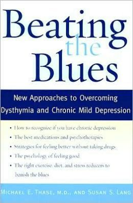 Beating the Blues: New Approaches to Overcoming Dysthymia and Chronic Mild Depression: New Approaches to Overcoming Dysthymia and Chronic Mild Depression