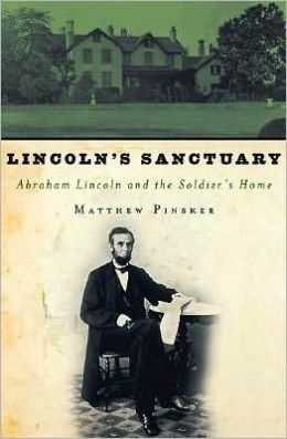 Lincoln's Sanctuary: Abraham Lincoln and the Soldiers' Home: Abraham Lincoln and the Soldiers' Home