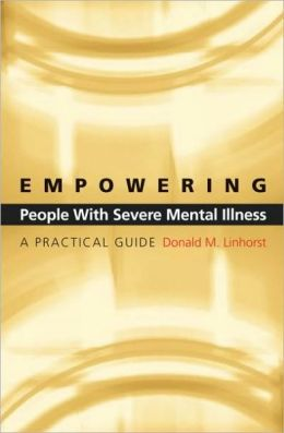 Empowering People with Severe Mental Illness : A Practical Guide: A Practical Guide