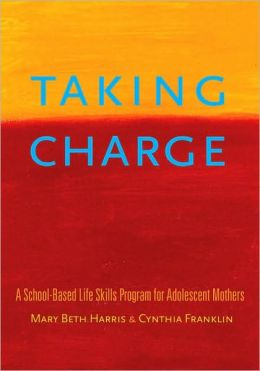 Taking Charge: A School-Based Life Skills Program for Adolescent Mothers: A School-Based Life Skills Program for Adolescent Mothers