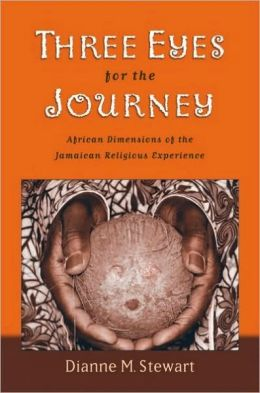 Three Eyes for the Journey : African Dimensions of the Jamaican Religious Experience: African Dimensions of the Jamaican Religious Experience
