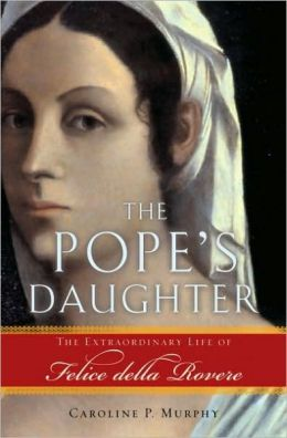 The Pope's Daughter : The Extraordinary Life of Felice della Rovere