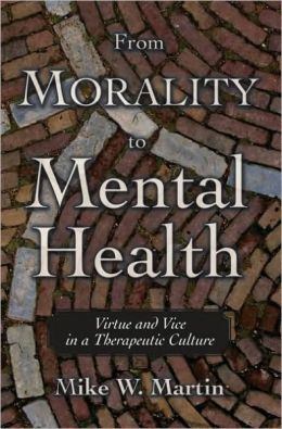 From Morality to Mental Health: Virtue and Vice in a Therapeutic Culture: Virtue and Vice in a Therapeutic Culture