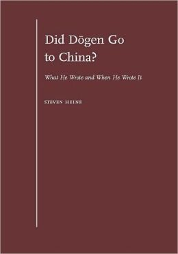 Did Dogen Go to China? : What He Wrote and When He Wrote It: What He Wrote and When He Wrote It