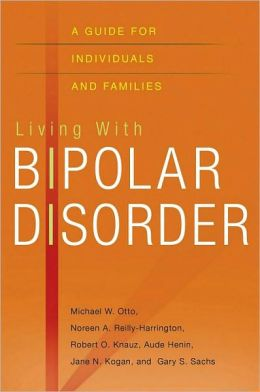 Living with Bipolar Disorder: A Guide for Individuals and Families: A Guide for Individuals and Families