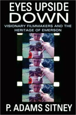 Eyes Upside Down: Visionary Filmmakers and the Heritage of Emerson: Visionary Filmmakers and the Heritage of Emerson
