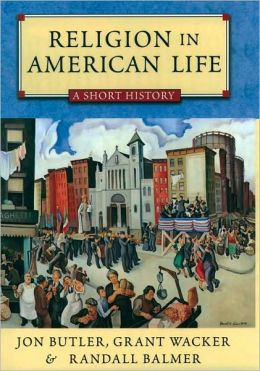 Religion in American Life: A Short History Updated Edition: A Short History Updated Edition