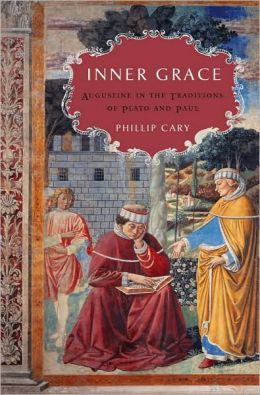 Inner Grace: Augustine in the Traditions of Plato and Paul: Augustine in the Traditions of Plato and Paul