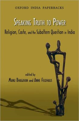 Speaking Truth to Power: Religion, Caste and the Subaltern Question in India