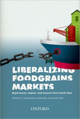 Liberalizing Foodgrains Markets: Experience, Impacts and Lessons from South Asia