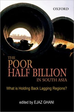 The Poor Half Billion in South Asia: What is Holding Back Lagging Regions?