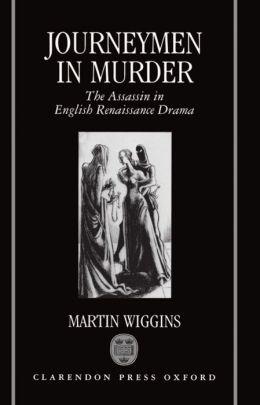 Journeymen in Murder: The Assassin in English Renaissance Drama