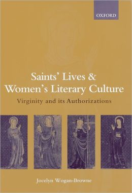 Saints' Lives and Women's Literary Culture, C.1150-1300: Virginity and Its Authorizations
