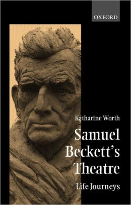 Samuel Beckett's Theatre: Life-Journeys