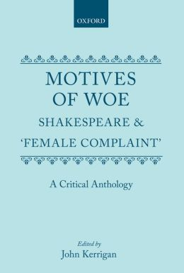 Motives of Woe: Shakespeare and 'Female Complaint' - A Critical Anthology