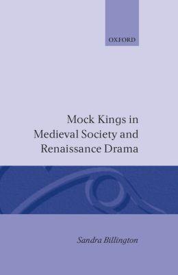 Mock Kings in Medieval Society and Renaissance Drama