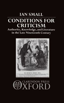 Conditions for Criticism: Authority, Knowledge, and Literature in the Late Nineteenth Century