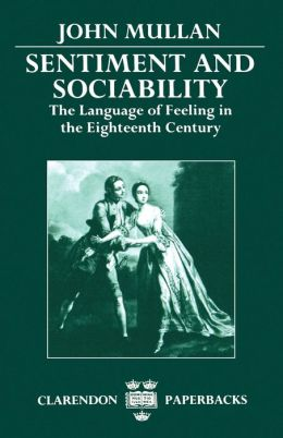 Sentiment and Sociability: The Language of Feeling in the Eighteenth Century
