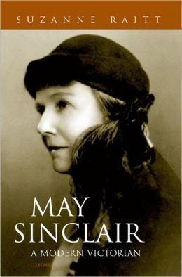 May Sinclair: A Modern Victorian
