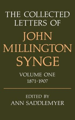 The Collected Letters of John Millington Synge, 1871-1907