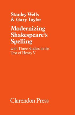 Modernizing Shakespeare's Spelling: With Three Studies in the Text of Henry V (Oxford Shakespeare Studies Series)