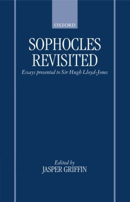 Sophocles Revisited: Essays Presented to Sir Hugh Lloyd-Jones