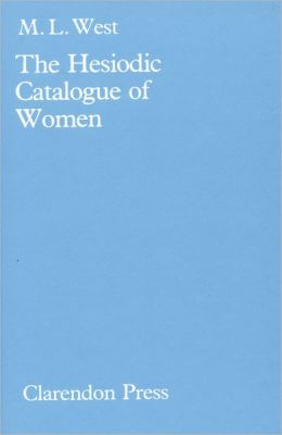 The Hesiodic Catalogue of Women: Its Nature, Structure, and Origins