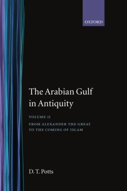 The Arabian Gulf in Antiquity: From Alexander the Great to the Coming of Islam