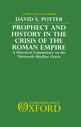 Prophecy and History in the Crisis of the Roman Empire: A Historical Commentary on the Thirteenth Sibylline Oracle