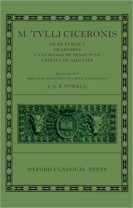 De Republica, de Legibus, Cato Maior de Senectute, Laelius de Amicitia