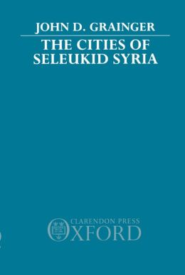 The Cities of Seleukid Syria
