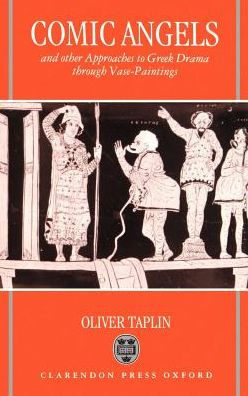 Comic Angels: And Other Approaches to Greek Drama Through Vase-Paintings