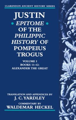 Justin: Epitome of the Philippic History of Pompeius Trogus: Alexander the Great