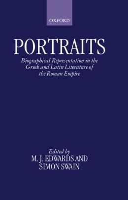 Portraits: Biographical Representation in the Greek and Latin Literature of the Roman Empire