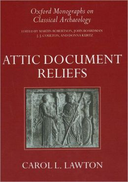 Attic Document Reliefs: Art and Politics in Ancient Athens