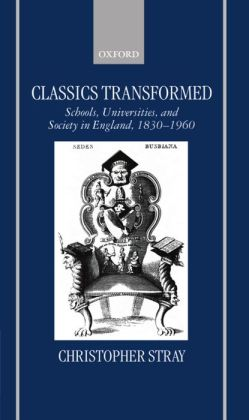 Classics Transformed: Schools, Universities, and Society in England, 1830-1960