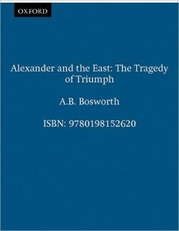 Alexander and the East: The Tragedy of Triumph