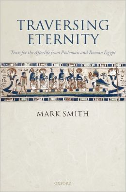 Traversing Eternity: Texts for the Afterlife from Ptolemaic and Roman Egypt