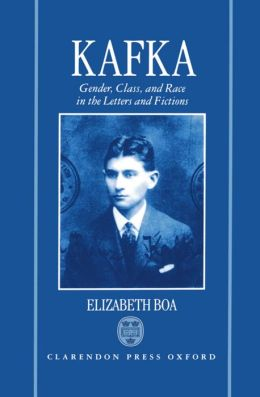 Kafka: Gender, Class, and Race in the Letters and Fictions