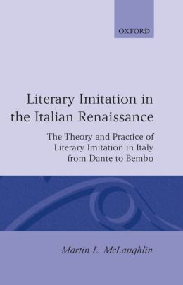 Literary Imitation in the Italian Renaissance: The Theory and Practice of Literary Imitation in Italy from Dante to Bembo
