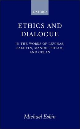 Ethics and Dialogue: In the Works of Levinas, Bakhtin, Mandel'shtam, and Celan