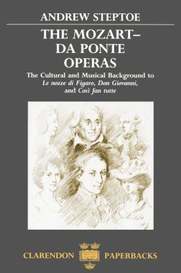 The Mozart-Da Ponte Operas: The Cultural and Musical Background to Le nozze di Figaro, Don Giovanni, and Cosi'A fan tutte