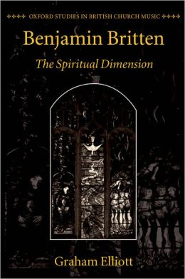 Benjamin Britten: The Spiritual Dimension