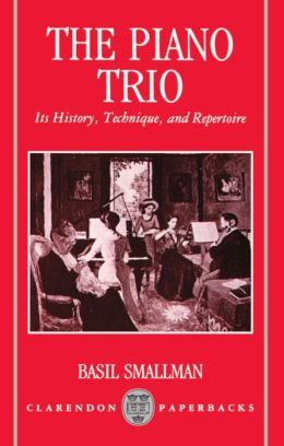 The Piano Trio; Its History, Technique, and Repertoire